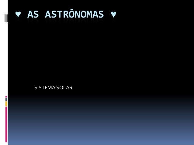 ♥ AS ASTRÔNOMAS ♥   SISTEMA SOLAR