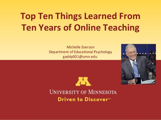 Top Ten Things Learned From Ten Years of Online Teaching Michelle Everson Department of Educational Psychology gaddy001@um...