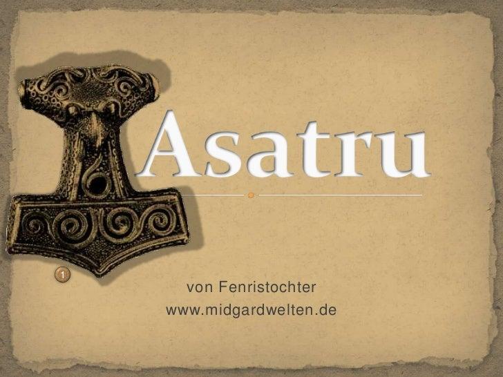 Asatru<br />1<br />von Fenristochter<br />www.midgardwelten.de<br />