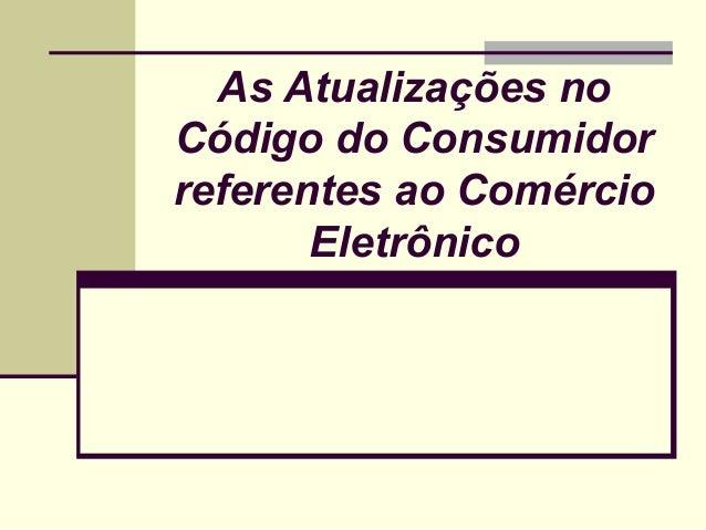 As Atualizações no Código do Consumidor referentes ao Comércio Eletrônico