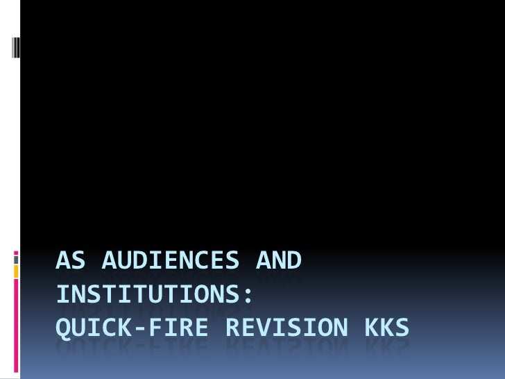 AS AUDIENCES ANDINSTITUTIONS:QUICK-FIRE REVISION KKS