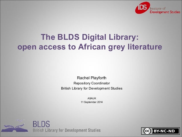 The BLDS Digital Library:  open access to African grey literature  Rachel Playforth  Repository Coordinator  British Libra...