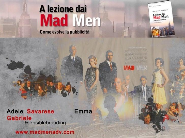 Adele Savarese            EmmaGabriele     #sensiblebranding  www . madmenadv . com