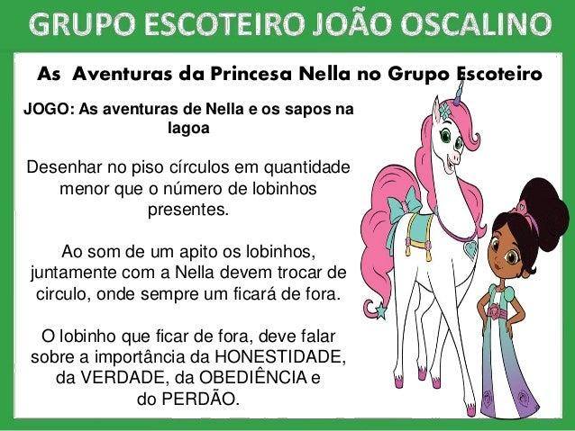 As Aventuras da Princesa Nella no Grupo Escoteiro JOGO: As aventuras de Nella e os sapos na lagoa Desenhar no piso círculo...