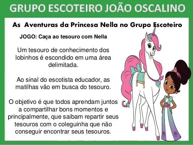 As Aventuras da Princesa Nella no Grupo Escoteiro JOGO: Caça ao tesouro com Nella Um tesouro de conhecimento dos lobinhos ...