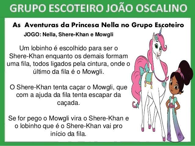As Aventuras da Princesa Nella no Grupo Escoteiro JOGO: Nella, Shere-Khan e Mowgli Um lobinho é escolhido para ser o Shere...
