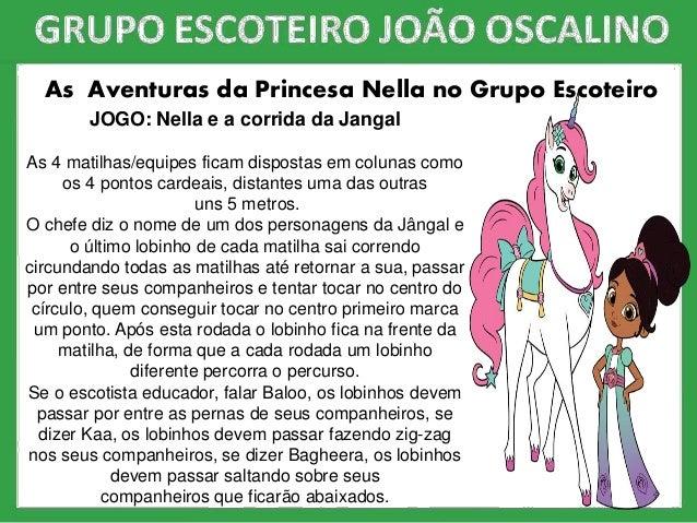 As Aventuras da Princesa Nella no Grupo Escoteiro JOGO: Nella e a corrida da Jangal As 4 matilhas/equipes ficam dispostas ...