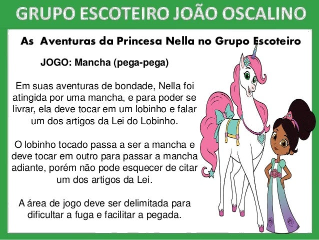 As Aventuras da Princesa Nella no Grupo Escoteiro JOGO: Mancha (pega-pega) Em suas aventuras de bondade, Nella foi atingid...