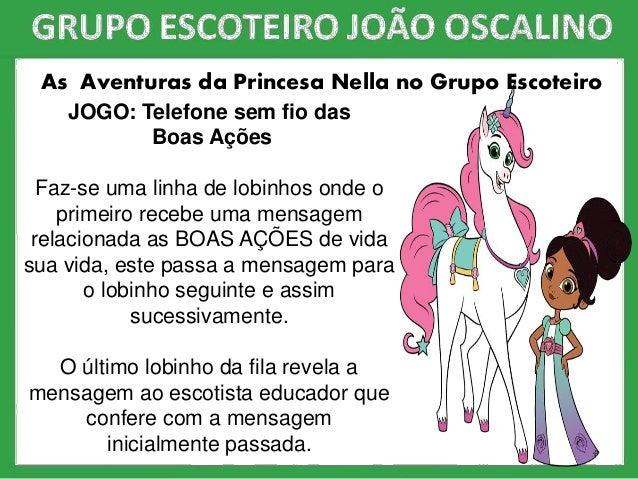 As Aventuras da Princesa Nella no Grupo Escoteiro JOGO: Telefone sem fio das Boas Ações Faz-se uma linha de lobinhos onde ...