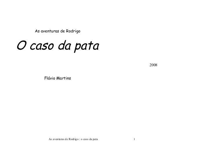 As aventuras de RodrigoO caso da pata                                                        2008       Flávio Martins    ...