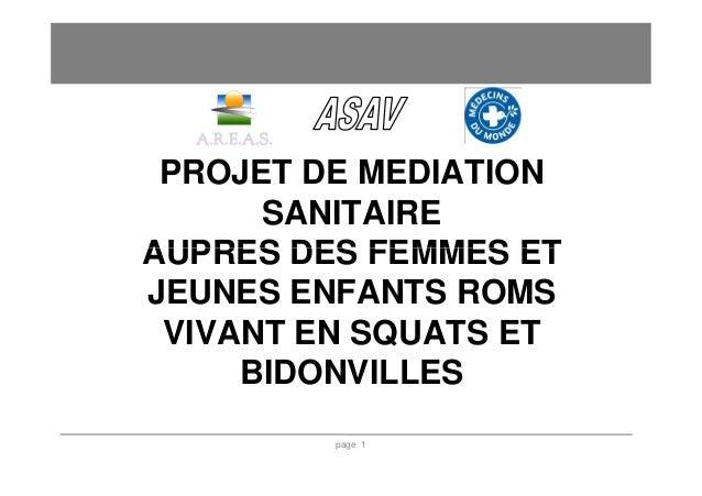 PROJET DE MEDIATION      SANITAIREAUPRES DES FEMMES ETJEUNES ENFANTS ROMS VIVANT EN SQUATS ET     BIDONVILLES         page 1
