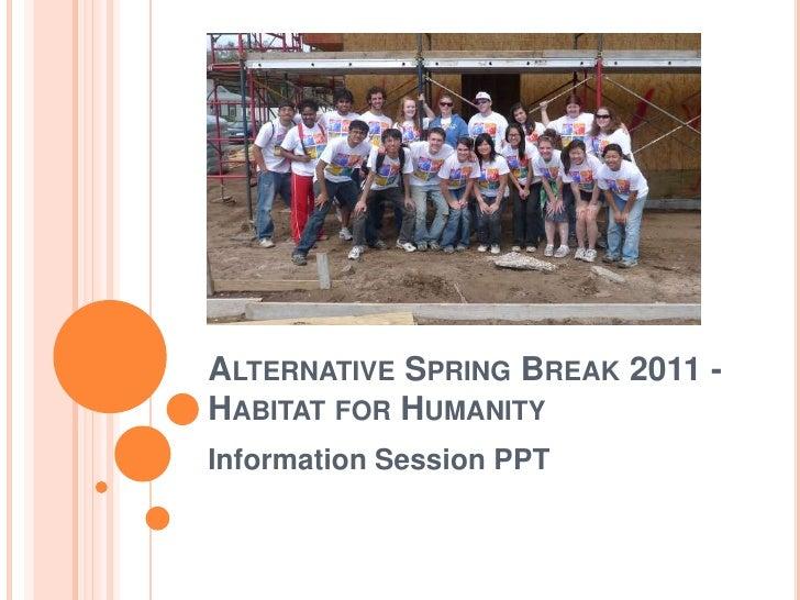 Alternative Spring Break 2011 -Habitat for Humanity<br />Information Session PPT<br />