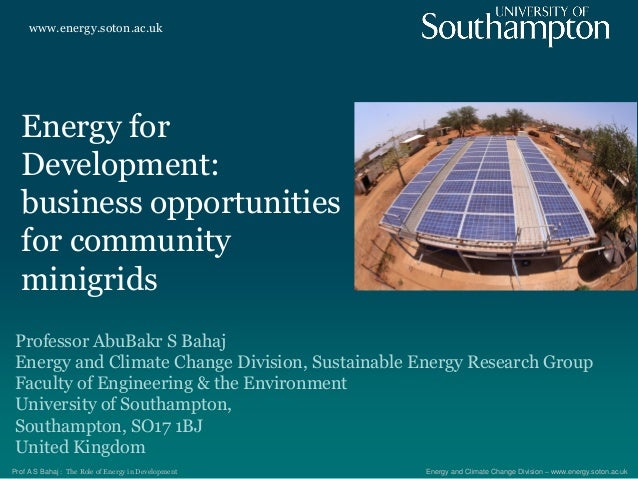 www.energy.soton.ac.uk Energy and Climate Change Division – www.energy.soton.ac.ukProf A S Bahaj : The Role of Energy in D...