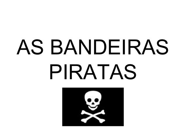 AS BANDEIRAS   PIRATAS