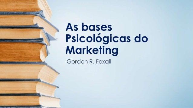 As bases Psicológicas do Marketing Gordon R. Foxall