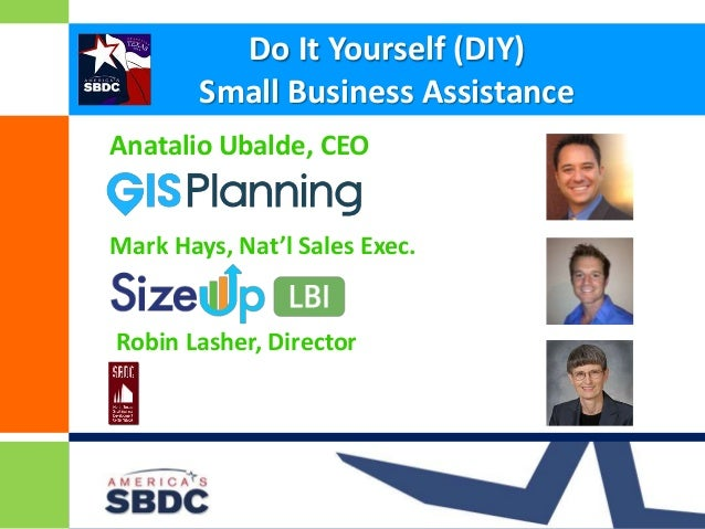 Do It Yourself (DIY)  Small Business Assistance  Anatalio Ubalde, CEO  Mark Hays, Nat'l Sales Exec.  Robin Lasher, Directo...
