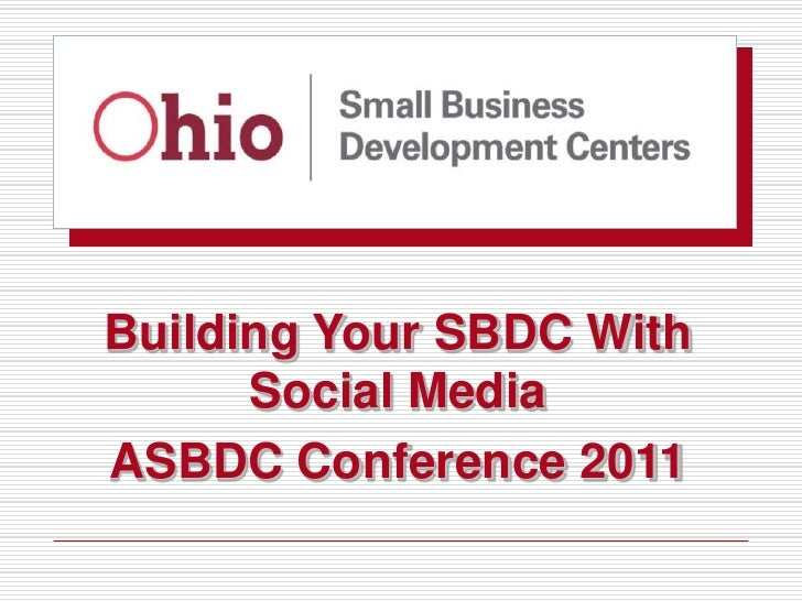 Building Your SBDC With Social Media<br />ASBDC Conference 2011<br />