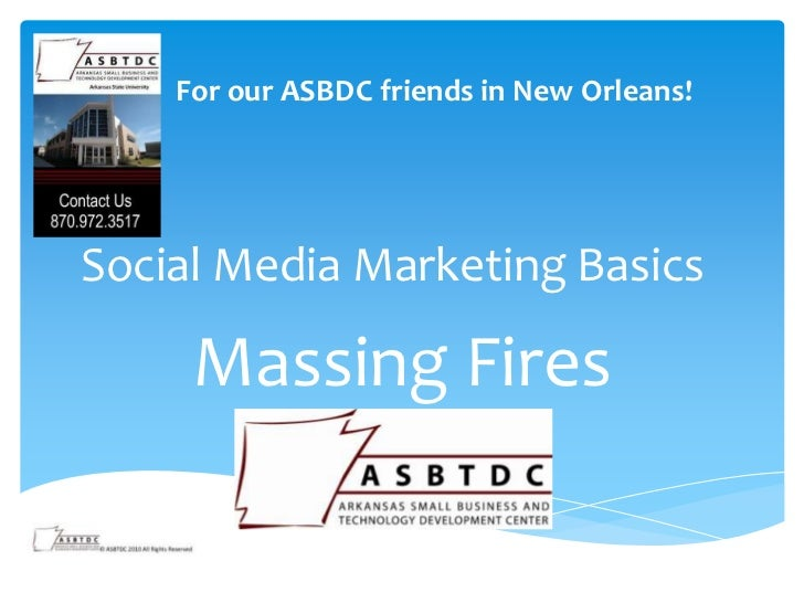 For our ASBDC friends in New Orleans!Social Media Marketing Basics     Massing Fires