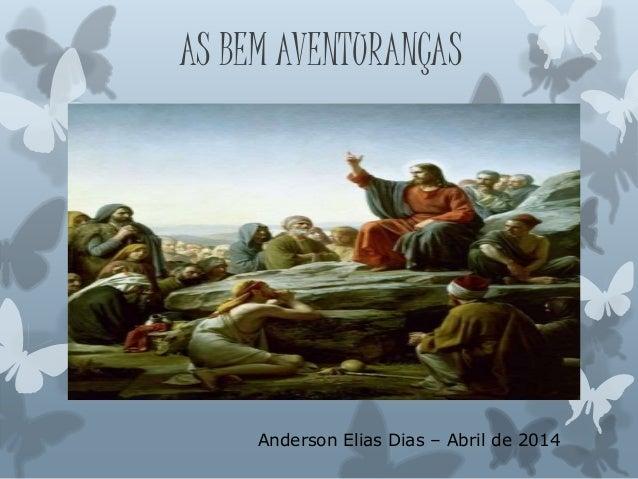 AS BEM AVENTURANÇAS Anderson Elias Dias – Abril de 2014