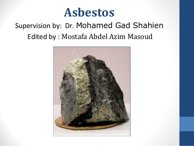 Asbestos Supervision by: Dr. Mohamed Gad Shahien Edited by : Mostafa Abdel Azim Masoud