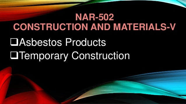 NAR-502 CONSTRUCTION AND MATERIALS-V Asbestos Products Temporary Construction