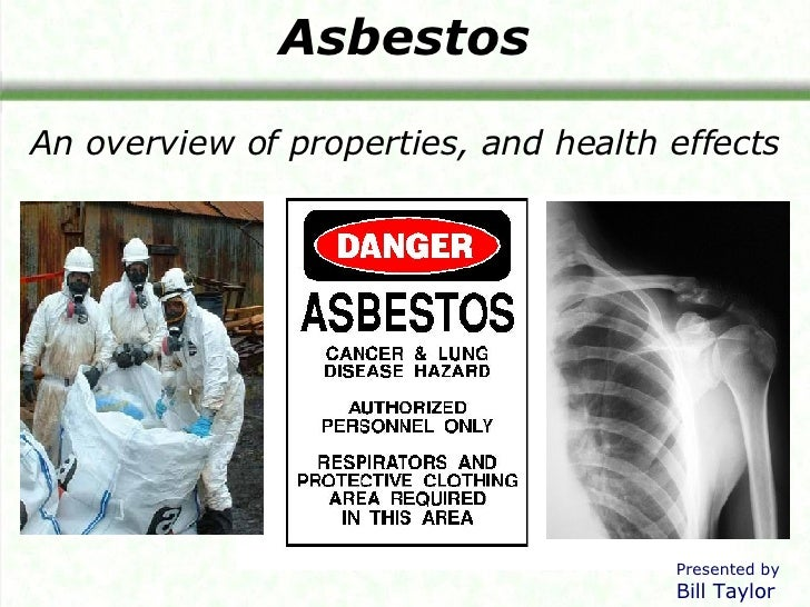 Asbestos An overview of properties, and health effects Presented by Bill Taylor