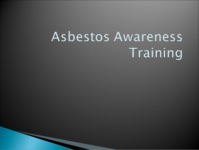By the end of the course you will be able to:• Name the 3 main types of asbestos • List the diseases caused by exposure to...