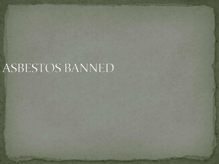 ASBESTOS BANNED <br />