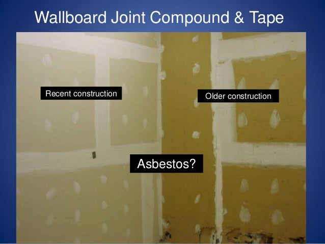 Wallboard Joint Compound Tape Older ConstructionRecent Construction Asbestos