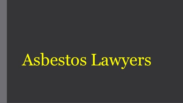Asbestos Lawyers You Will Need One For A Mesothelioma Lawsuit