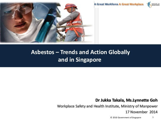 Asbestos thailand conference 2014 nov singapore j takala lynnette a great workforce a great workplace 2010 government of singapore 1 asbestos trends and urtaz Image collections