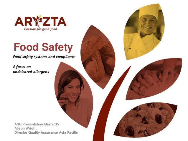 Food Safety ASB Presentation May 2015 Alison Wright Director Quality Assurance Asia Pacific Food safety systems and compli...