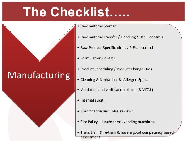 The Checklist….. Manufacturing • Raw material Storage. • Raw material Transfer / Handling / Use – controls. • Raw Product ...
