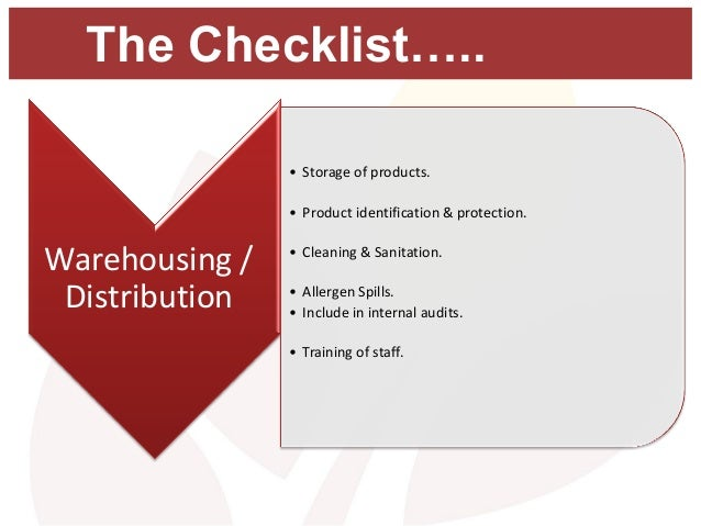 The Checklist….. • Storage of products. • Product identification & protection. • Cleaning & Sanitation. • Allergen Spills....