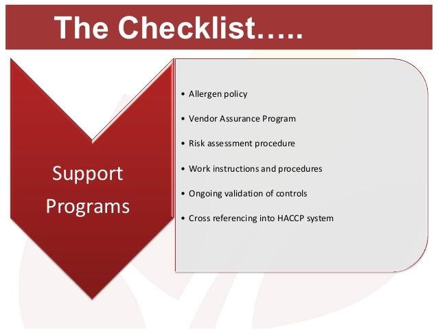The Checklist….. • Allergen policy • Vendor Assurance Program • Risk assessment procedure • Work instructions and procedur...