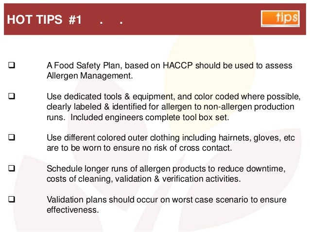 HOT TIPS #1 . .  A Food Safety Plan, based on HACCP should be used to assess Allergen Management.  Use dedicated tools &...