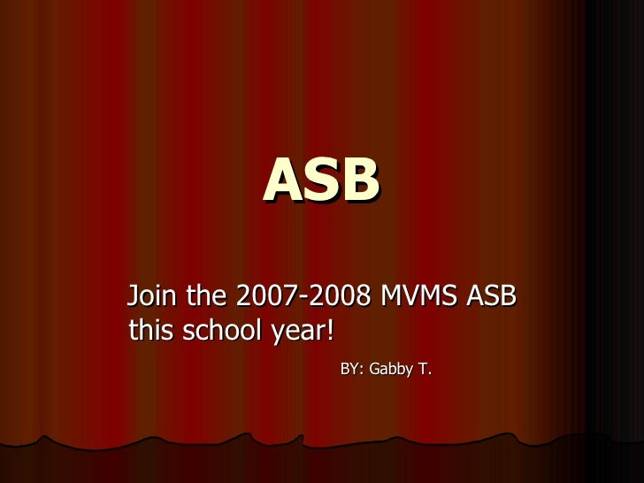 ASB Join the 2007-2008 MVMS ASB this school year!  BY: Gabby T.
