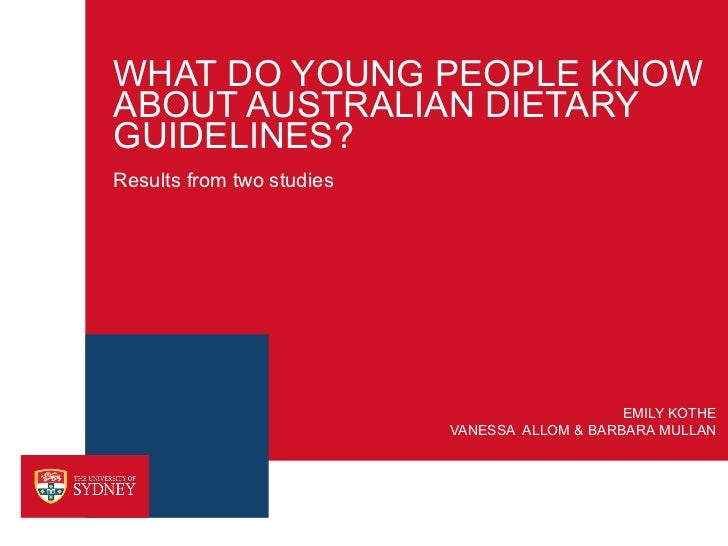 WHAT DO YOUNG PEOPLE KNOWABOUT AUSTRALIAN DIETARYGUIDELINES?Results from two studies                                      ...