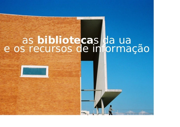 as bibliotecas da ua e os recursos de informação