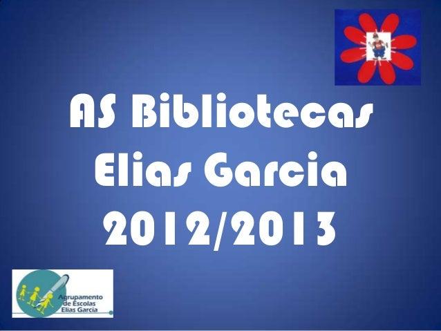 AS Bibliotecas Elias Garcia 2012/2013