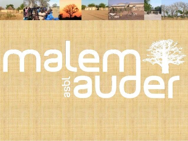 MALEM-Hodar, au Sénégal et AUDERghem, en Belgique. Malem-Auder? Une association? Pourquoi? Asbl de droit belge, en voie de...