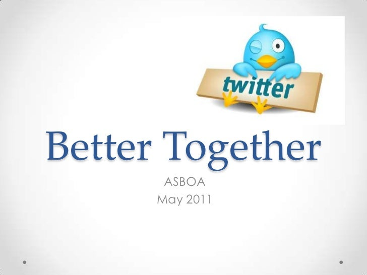 Better Together<br />ASBOA<br />May 2011<br />
