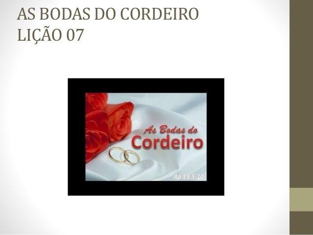AS BODAS DO CORDEIRO LIÇÃO 07