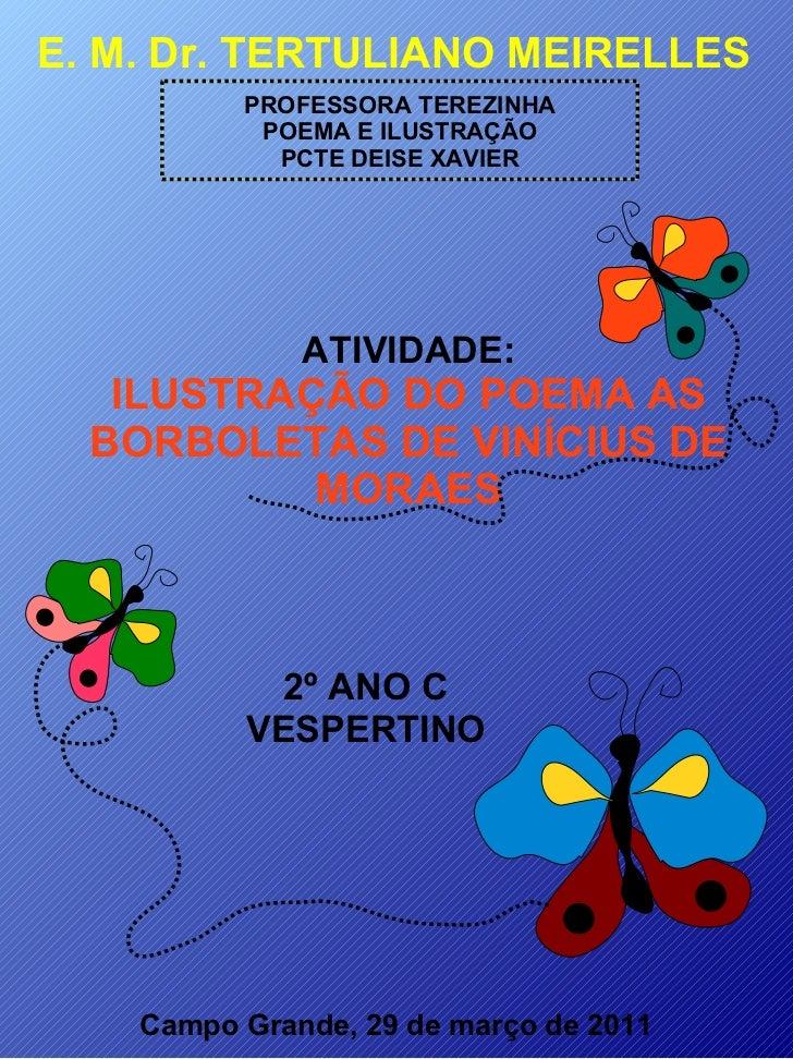 ATIVIDADE: ILUSTRAÇÃO DO POEMA AS BORBOLETAS DE VINÍCIUS DE MORAES E. M. Dr. TERTULIANO MEIRELLES PROFESSORA TEREZINHA POE...
