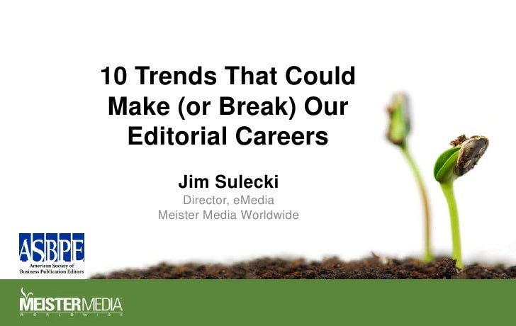 10 Trends That Could Make (or Break) Our Editorial Careers<br />Jim Sulecki<br />Director, eMedia<br />Meister Media World...