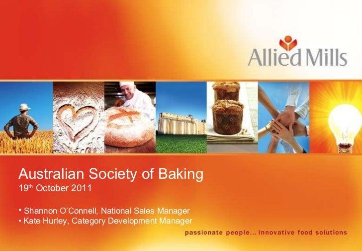 <ul><li>Australian Society of Baking </li></ul><ul><li>19 th  October 2011 </li></ul><ul><li>Shannon O'Connell, National S...