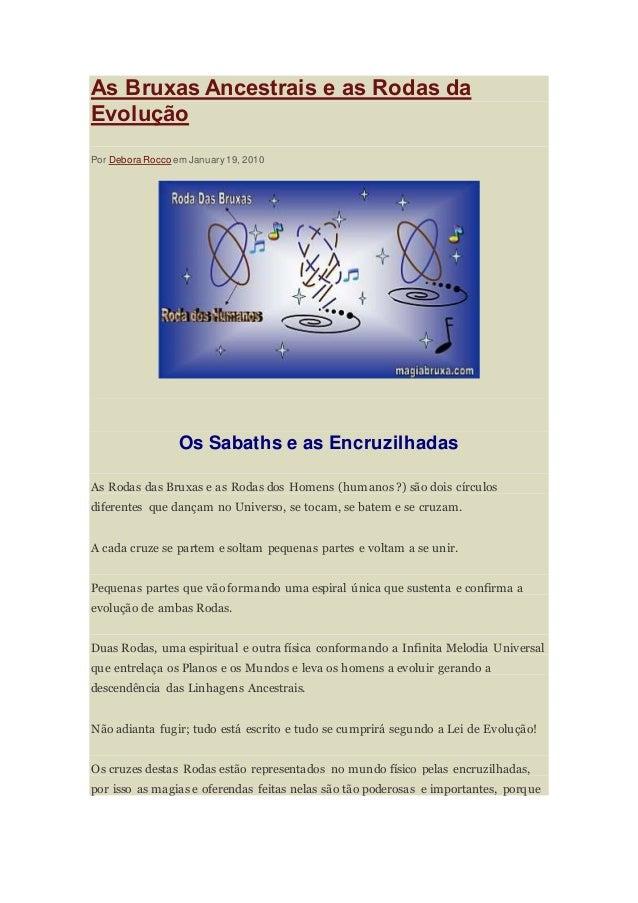 As Bruxas Ancestrais e as Rodas da Evolução Por Debora Rocco em January 19, 2010 Os Sabaths e as Encruzilhadas As Rodas da...
