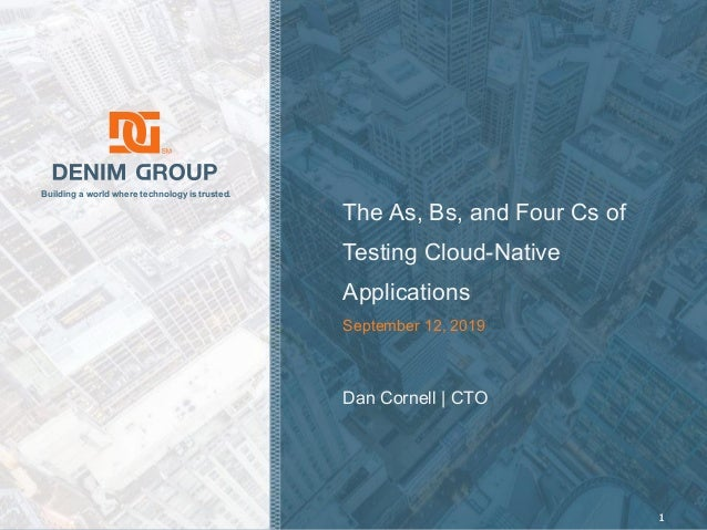 © 2019 Denim Group – All Rights Reserved Building a world where technology is trusted. The As, Bs, and Four Cs of Testing ...