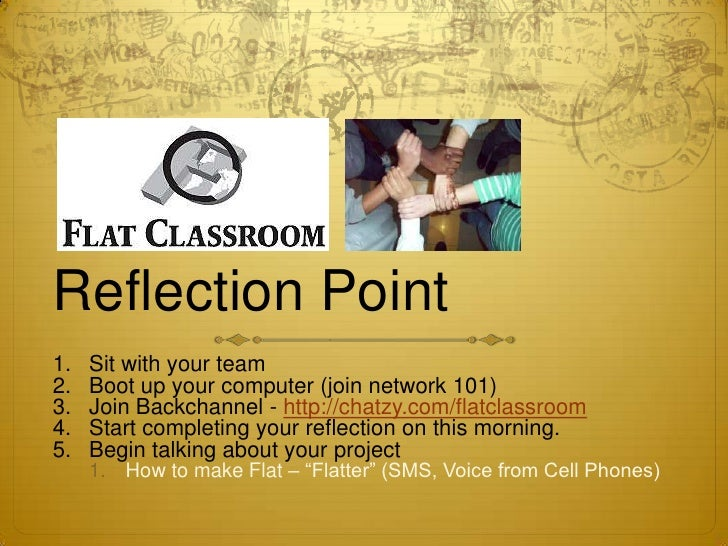 Reflection Point<br />Sit with your team<br />Boot up your computer (join network 101)<br />Join Backchannel - http://chat...