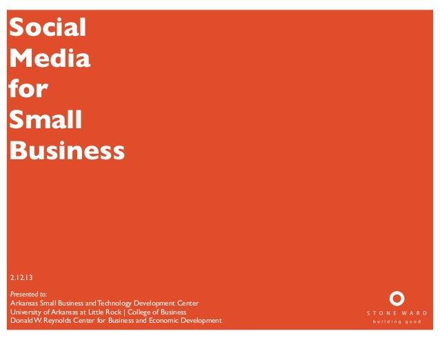 SocialMediaforSmallBusiness2.12.13Presented to:Arkansas Small Business and Technology Development CenterUniversity of Arka...
